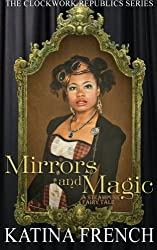Mirrors and Magic: A Steampunk Fairy Tale (The Clockwork Republic Series) (Volume 3)