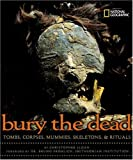 Bury the Dead: Tombs, Corpses, Mummies, Skeletons, & Rituals