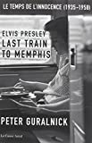 Elvis Presley, Last Train to Memphis : Le temps de l'innocence (1935-1958) ~ Peter Guralnick