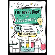 Children's Book of Experiments: 30 Incredible Experiments for Young Scientists (Educational series for kids 4-9 years 1)