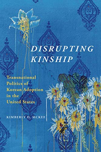 Pdf Social Sciences Disrupting Kinship: Transnational Politics of Korean Adoption in the United States (Asian American Experience)