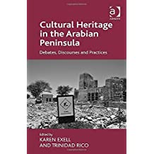 Cultural Heritage in the Arabian Peninsula: Debates, Discourses and Practices by Karen Exell (2014-06-01)