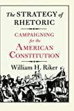 img - for The Strategy of Rhetoric: Campaigning for the American Constitution book / textbook / text book