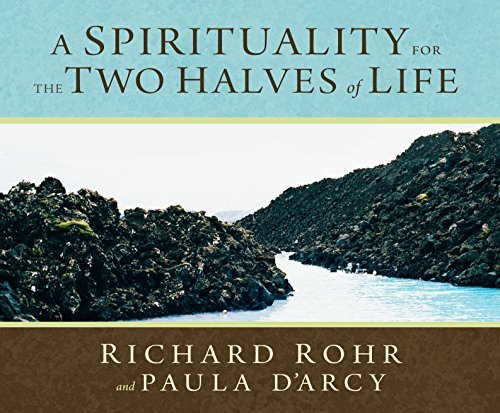 A Spirituality for the Two Halves of Life by Richard Rohr O.F.M. (2004-02-06) (Spirituality And The Two Halves Of Life)