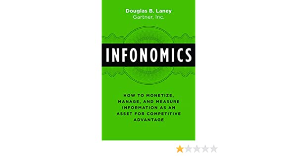 Infonomics: How to Monetize, Manage, and Measure Information as an Asset for Competitive Advantage (English Edition) eBook: Douglas B. Laney: Amazon.es: ...