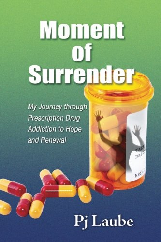 Moment of Surrender My Journey through Prescription Drug Addiction to Hope and Renewal [Laube, Pj] (Tapa Blanda)
