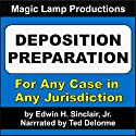 Deposition Preparation: For All Kinds of Cases, and in All Jurisdictions Audiobook by Edwin H. Sinclair Jr. Narrated by Ted Delorme