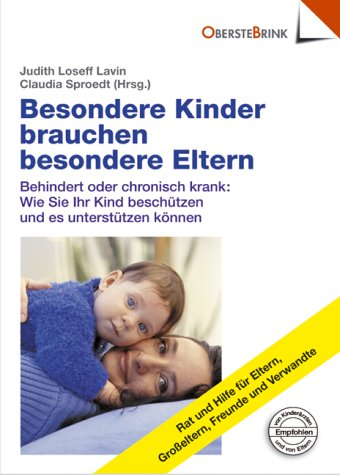 Besondere Kinder brauchen besondere Eltern - Behindert oder chronisch krank: Wie Sie ihr Kind beschützen und es unterstützen können