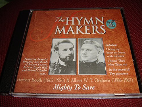 Price comparison product image Herbert Booth (1862-1926) & Albert W. T. Orsborn (1886-1967) Mighty to Save / The Hymn Makers / Kingsway Music 1998