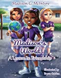 Madison's World: A Lesson In Friendship (Volume 1)