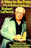 img - for A Way to Be Free, the Autobiography of Robert LeFevre: Volume 2, the Making of a Modern American Revolution book / textbook / text book