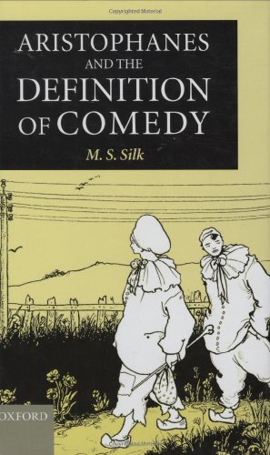 Aristophanes and the Definition of Comedy by M S Silk