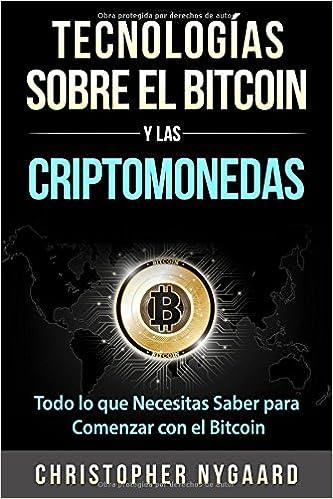 Tecnologías Sobre el Bitcoin y las Criptomonedas: Todo lo que Necesitas Saber para Comenzar con el Bitcoin (Spanish Edition): Christopher Nygaard: ...