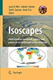 Isoscapes : Understanding Movement, Pattern, and Process on Earth Through Isotope Mapping, West, Jason B. and Bowen, Gabriel J., 9400791208