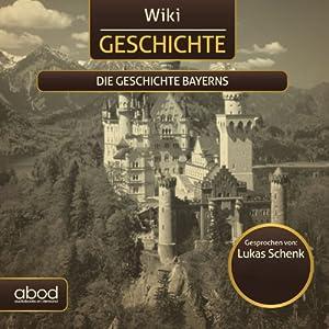 Die Geschichte Bayerns (Wiki Geschichte) Audiobook