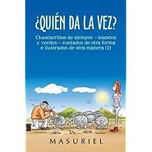 ¿Quién da la vez?: Chascarrillos de siempre - blancos y verdes- contados de otra forma e ilustrados de otra manera (2) (Spanish Edition)