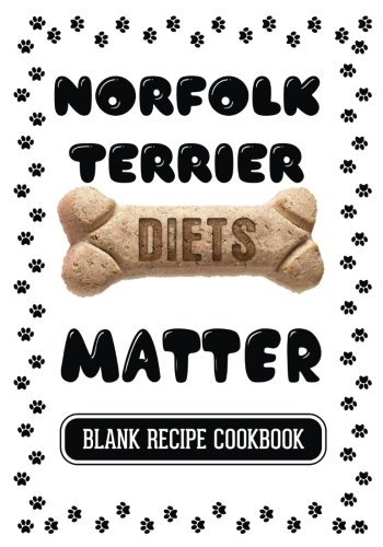 Norfolk Terrier Diets Matter: Real Food For Dogs Cookbook, Blank Recipe Cookbook, 7 x 10, 100 Blank Recipe Pages (Northwest Wine Journal)