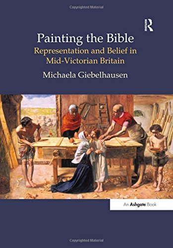 Painting the Bible: Representation and Belief in Mid-Victorian Britain (British Art and Visual Culture since 1750 New Readings) by Routledge