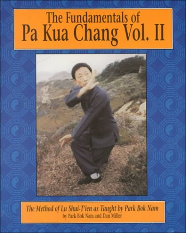 Download The Fundamentals of Pa Kua Chang: The Methods of Lu Shui-Tien As Taught by Park Bok Nam Vol. II(Fundamentals of Pa Kua Chan (Unique)) pdf epub