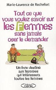 Tout ce que vous voulez savoir sur les femmes sans jamais oser le demander par Marie-Laurence de Rochefort