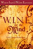 W. I. N. E for the Mind : Wisdom Inspired Notable Expressions, Grant-Robertson, Jerri, 0615347258