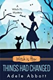 Witch is How Things Had Changed: Volume 25 (A Witch P.I. Mystery)