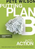 Putting Plan B into Action Participant's Guide, Pete Wilson, 1418546100