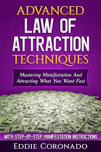 (Advanced Law of Attraction Techniques: Mastering Manifestation and Attracting What You Want)