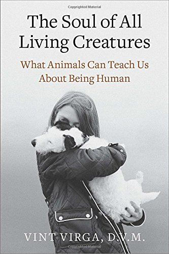 The Soul of All Living Creatures: What Animals Can Teach Us About Being Human (Dv All)