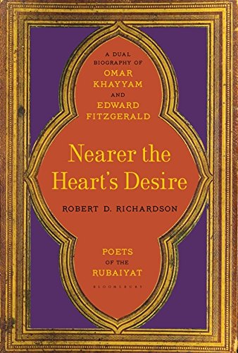 Nearer the Heart's Desire: Poets of the Rubaiyat: A Dual Biography of Omar Khayyam and Edward FitzGerald