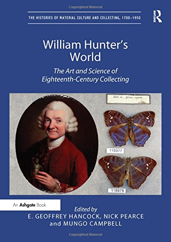 William Hunter's World: The Art and Science of Eighteenth-Century Collecting (The Histories of Material Culture and Collecting, 1700-1950)