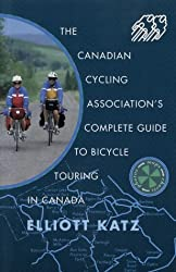 Canadian Cycling: The Canadian Cycling Association's Complete Guide to Bicycle Touring in Canada