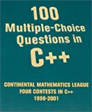 100 Multiple-Choice Questions in C++ : Continental Mathematics League, Four Contests in C++ 1998-2001, Litvin, Maria and Litvin, Gary, 0965485307