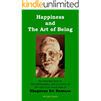 Happiness and the Art of Being: An introduction to the philosophy and practice of the spiritual teachings of Bhagavan Sri Ramana