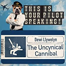 The Uncynical Cannibal: This Is Your Pilot Speaking, An Audible Original Pilot Hörspiel von Dewi Llywelyn Gesprochen von: Richard Glover, Simon Kane, Daniel Lawrence Taylor, Bobby Mair, Sophie Henderson