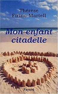 Mon enfant citadelle par  Thérèse Firino-Martell