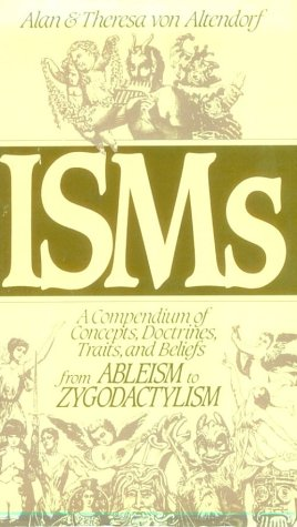 Isms: A Compendium of Concepts, Doctrines, Traits and Beliefs from Ableism to Zygodactylism