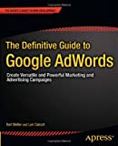 The Definitive Guide to Google Adwords, Bart Weller and Lori Calcott, 1430240148