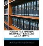 Pytheas Aus Massilia: Historisch-Kritische Abhandlung (Paperback)(German) - Common