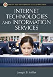 Internet Technologies and Information Services, Joseph B. Miller, 1591586267