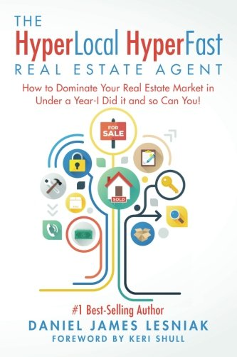 The Hyperlocal Hyperfast Real Estate Agent  How To Dominate Your Real Estate Market In Under A Year  I Did It And So Can You