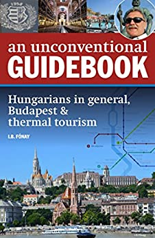 An Unconventional Guidebook: Hungarians in general, Budapest & thermal tourism