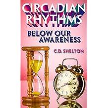 Circadian Rhythms: Below Our Awareness