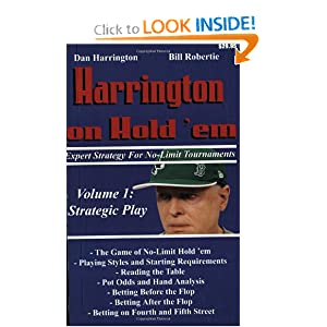 Harrington on Hold 'em Expert Strategy for No Limit Tournaments, Vol. 1: Strategic Play Dan Harrington and Bill Robertie