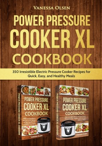 Power Pressure Cooker XL Cookbook: 350 Irresistible Electric Pressure Cooker Recipes for Quick, Easy, and Healthy