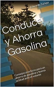 Conduce y Ahorra Gasolina: Consejos practicos para un ahorro de gasolina y buena actitud ante el volante (Spanish Edition)