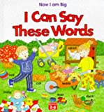 img - for I Can Say These Words (Now I am Big) book / textbook / text book