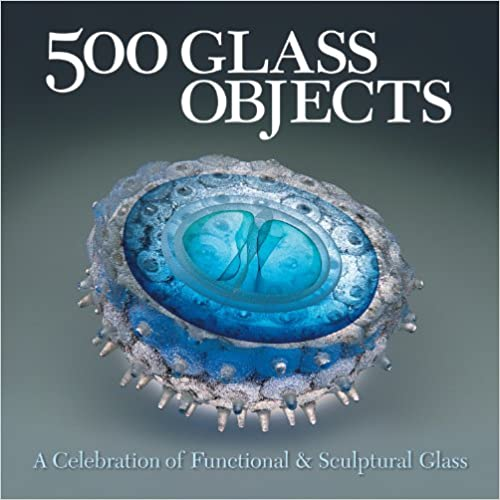 500 Glass Objects: A Celebration of Functional & Sculptural