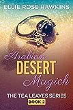 Arabian Desert Magick : A Mystical Romance (The Tea Leaves Series Book 2)