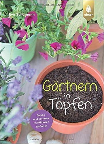 Gartnern In Topfen Balkon Und Terrasse Mit Pflanzen Gestalten